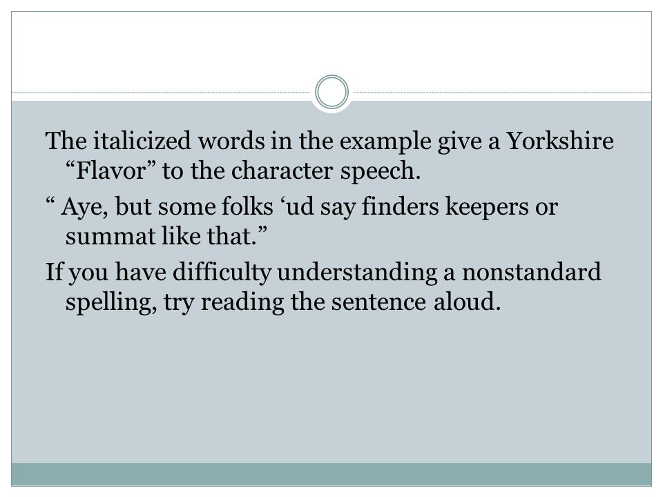 The italicized words in the example give a Yorkshire Flavor to the character speech.