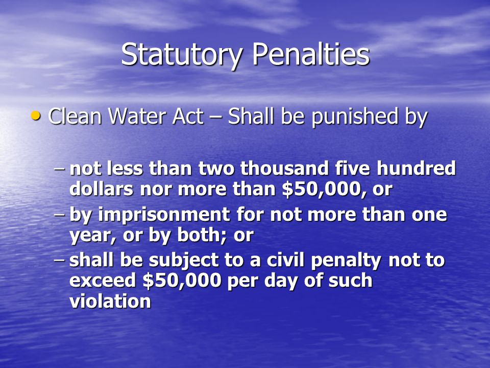 Statutory Penalties Clean Water Act – Shall be punished by