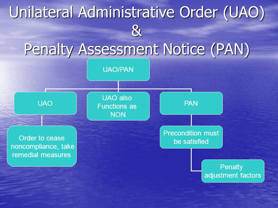 Unilateral Administrative Order (UAO) & Penalty Assessment Notice (PAN)