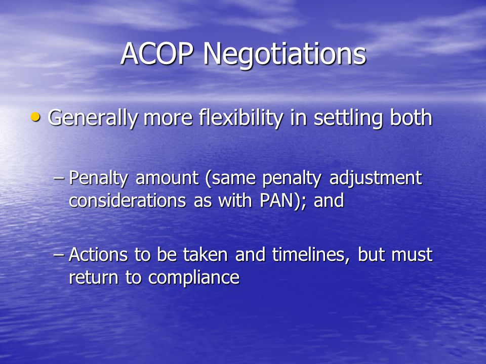 ACOP Negotiations Generally more flexibility in settling both