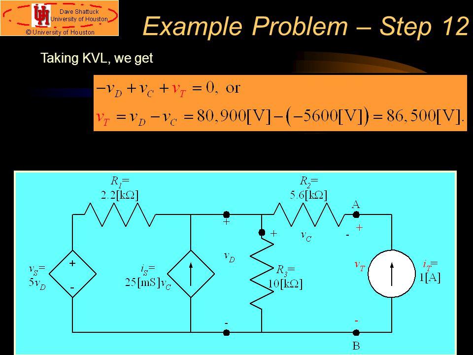 Example Problem – Step 12 Taking KVL, we get