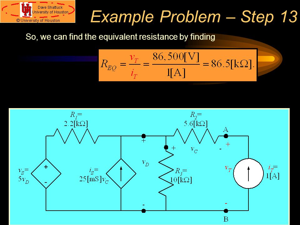 Example Problem – Step 13 So, we can find the equivalent resistance by finding