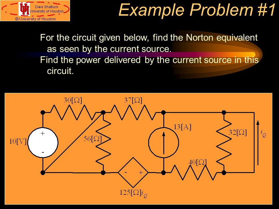 Example Problem #1 For the circuit given below, find the Norton equivalent as seen by the current source.