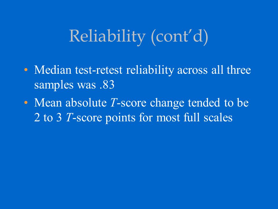 Reliability (cont'd) Median test-retest reliability across all three samples was .83.