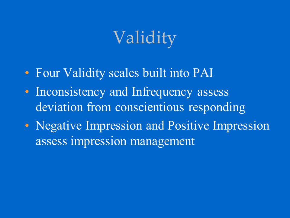 Validity Four Validity scales built into PAI