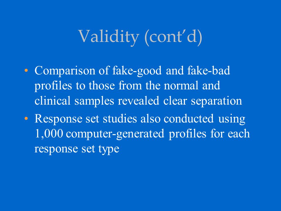 Validity (cont'd) Comparison of fake-good and fake-bad profiles to those from the normal and clinical samples revealed clear separation.