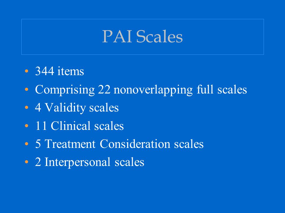 PAI Scales 344 items Comprising 22 nonoverlapping full scales