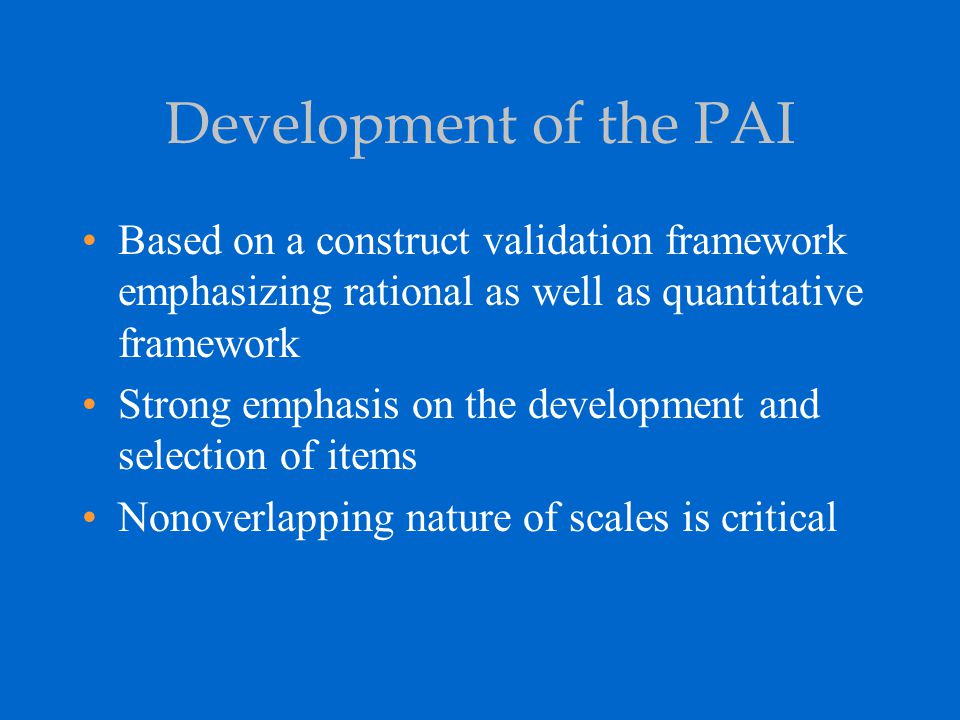 Development of the PAI Based on a construct validation framework emphasizing rational as well as quantitative framework.