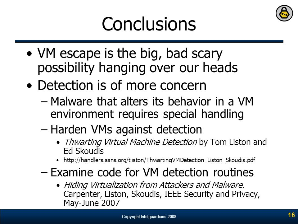 Conclusions VM escape is the big, bad scary possibility hanging over our heads. Detection is of more concern.
