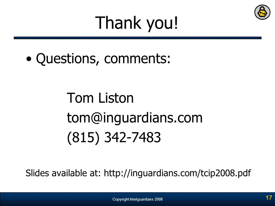Thank you! Questions, comments: Tom Liston tom@inguardians.com