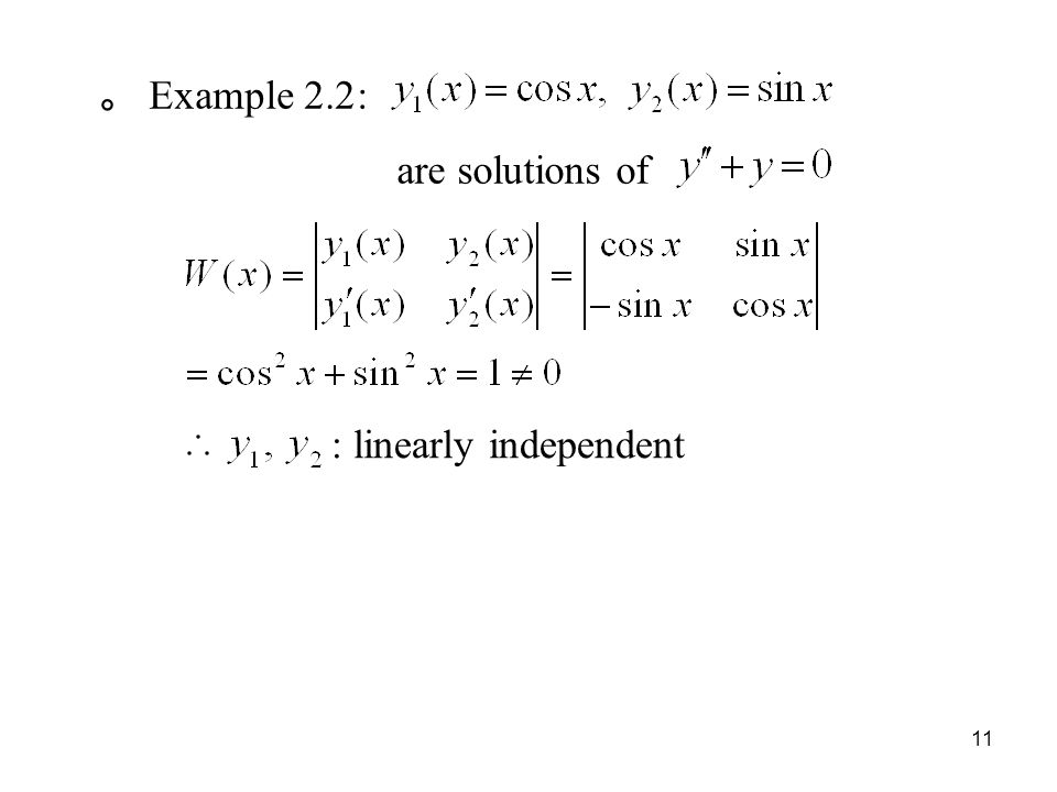 。 Example 2.2: are solutions of : linearly independent