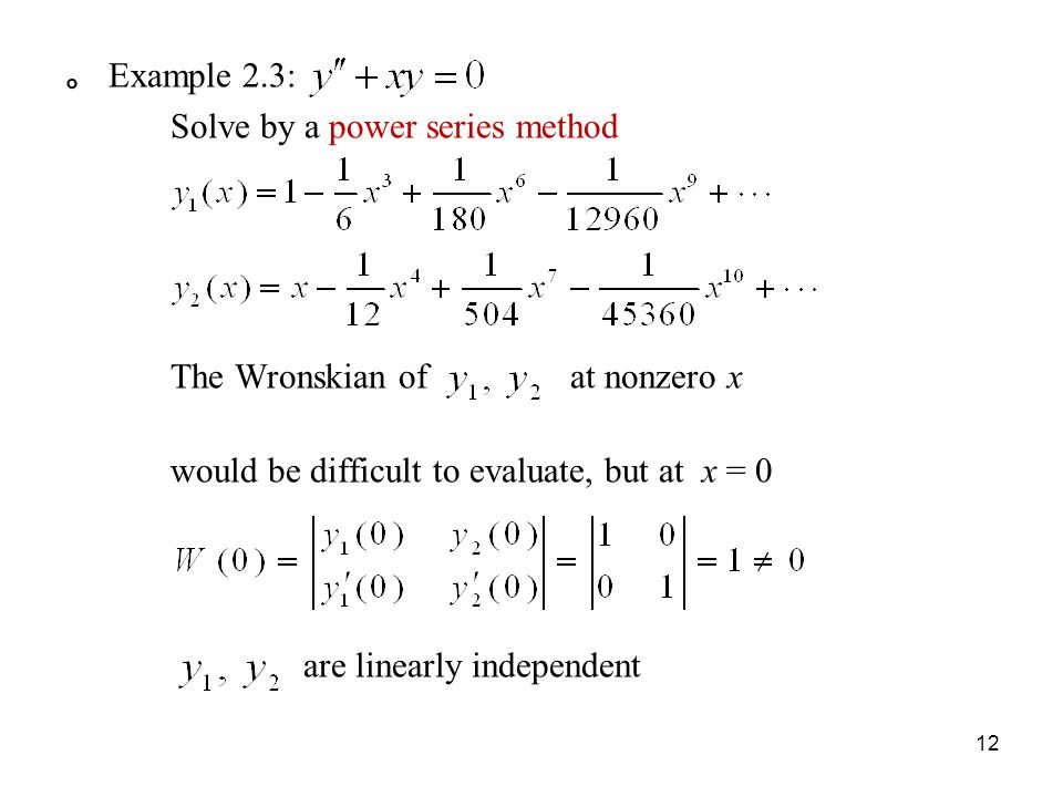 。 Example 2.3: Solve by a power series method The Wronskian of at nonzero x would be difficult to evaluate, but at x = 0 are linearly independent