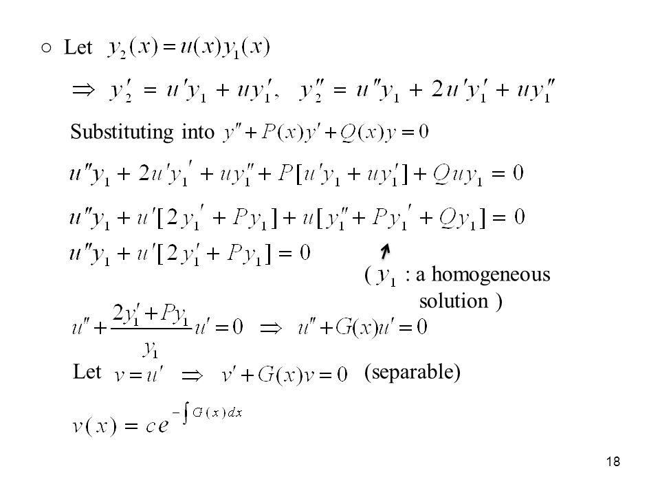 ○ Let Substituting into ( : a homogeneous solution ) Let (separable)