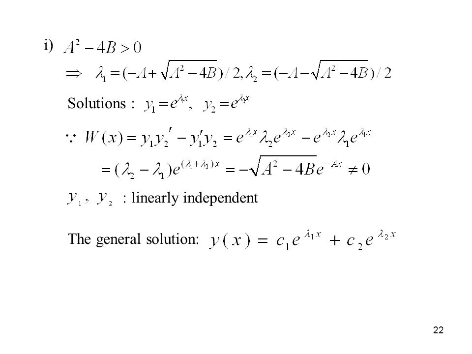 i) Solutions : : linearly independent The general solution: