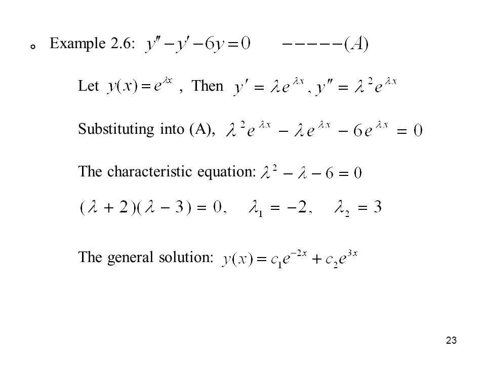 。 Example 2.6: Let , Then Substituting into (A), The characteristic equation: The general solution: