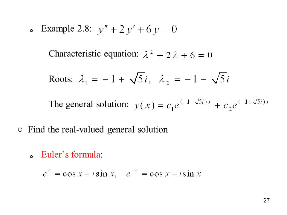 。 Example 2.8: Characteristic equation: Roots: The general solution: ○ Find the real-valued general solution 。 Euler's formula: