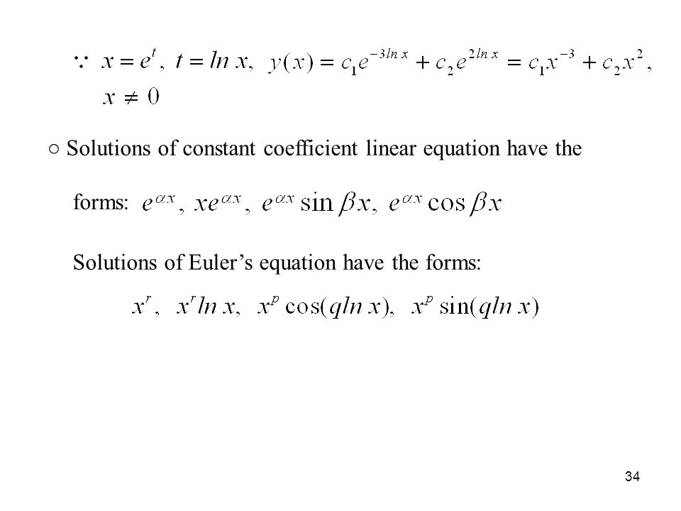○ Solutions of constant coefficient linear equation have the forms: