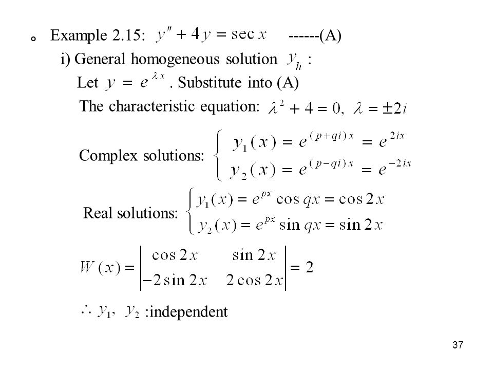 。 Example 2. 15: ------(A) i) General homogeneous solution : Let