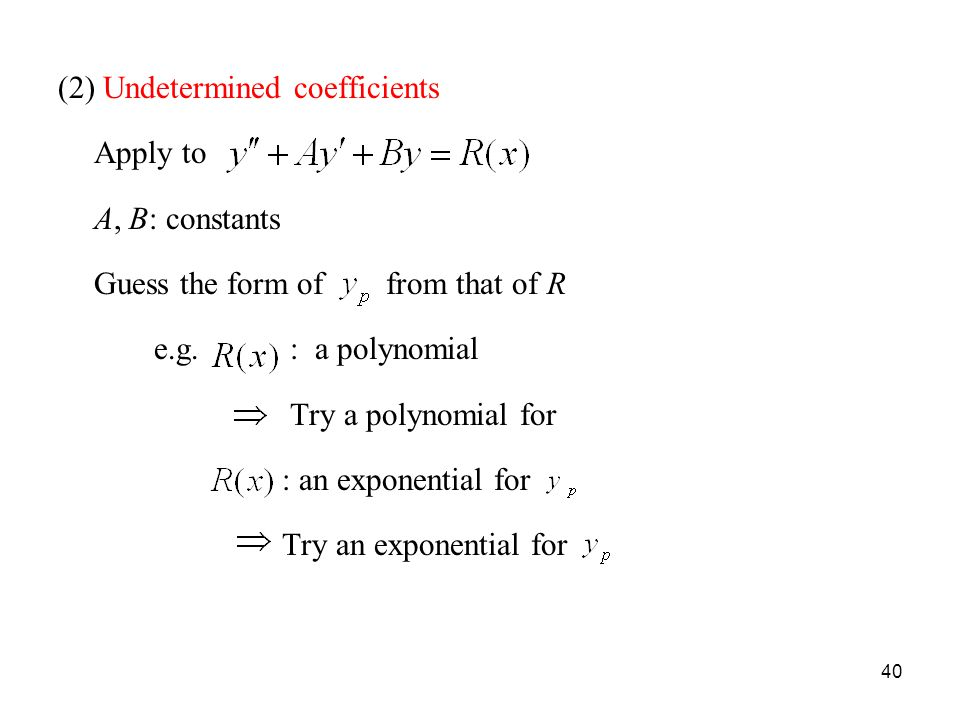 (2) Undetermined coefficients Apply to A, B: constants Guess the form of from that of R e.g.