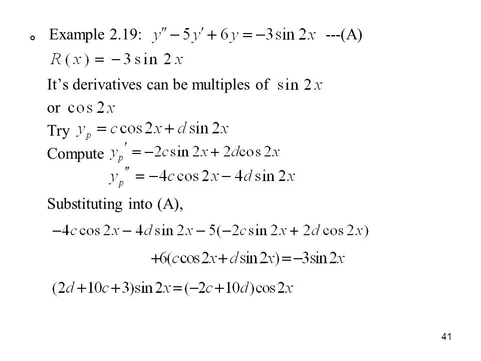 。 Example 2.19: ---(A) It's derivatives can be multiples of or Try Compute Substituting into (A),