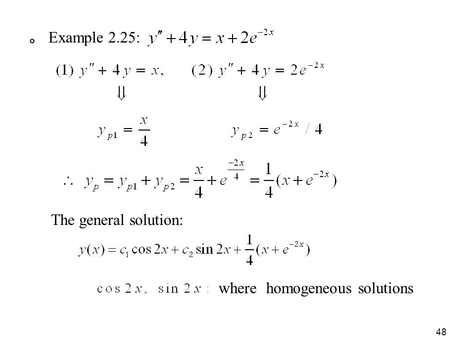 。 Example 2.25: The general solution: where homogeneous solutions