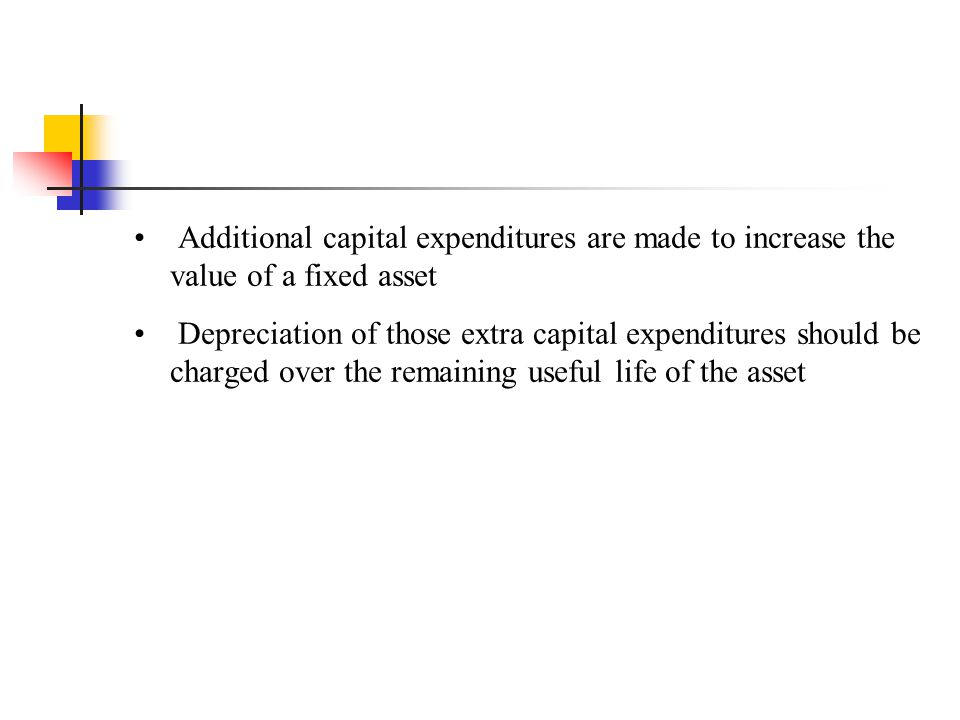 Additional capital expenditures are made to increase the value of a fixed asset