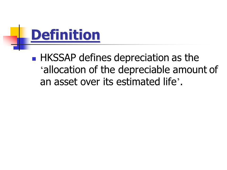 Definition HKSSAP defines depreciation as the 'allocation of the depreciable amount of an asset over its estimated life'.