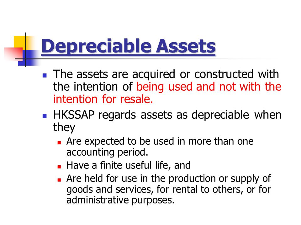 Depreciable Assets The assets are acquired or constructed with the intention of being used and not with the intention for resale.