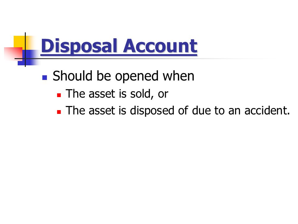 Disposal Account Should be opened when The asset is sold, or