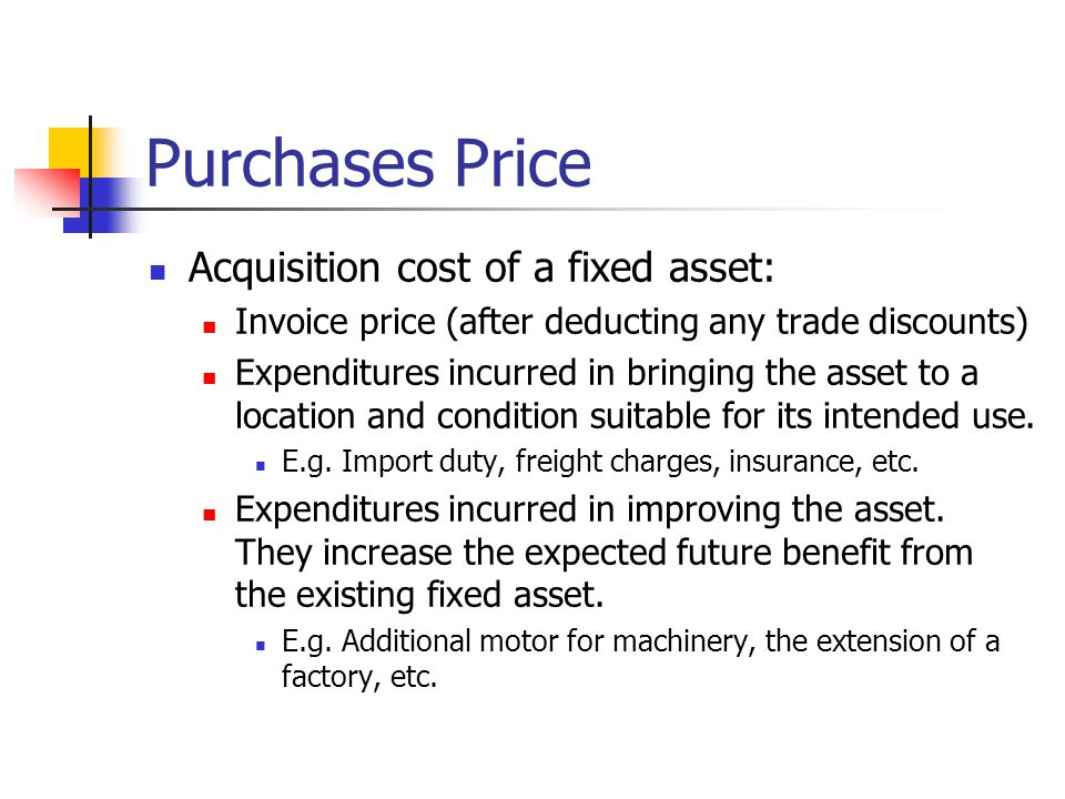 Purchases Price Acquisition cost of a fixed asset: