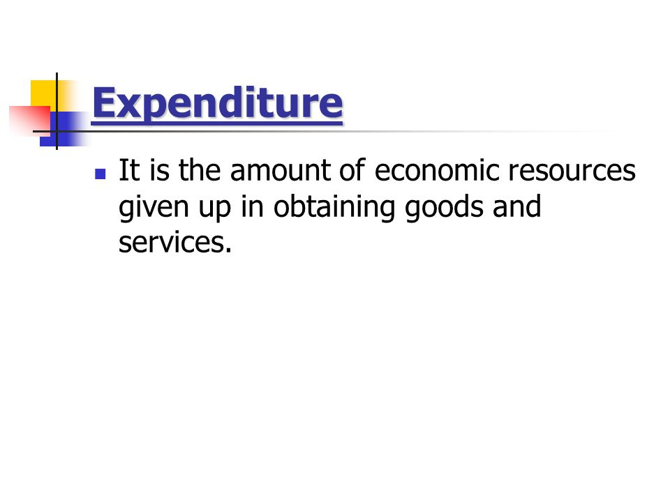 Expenditure It is the amount of economic resources given up in obtaining goods and services.