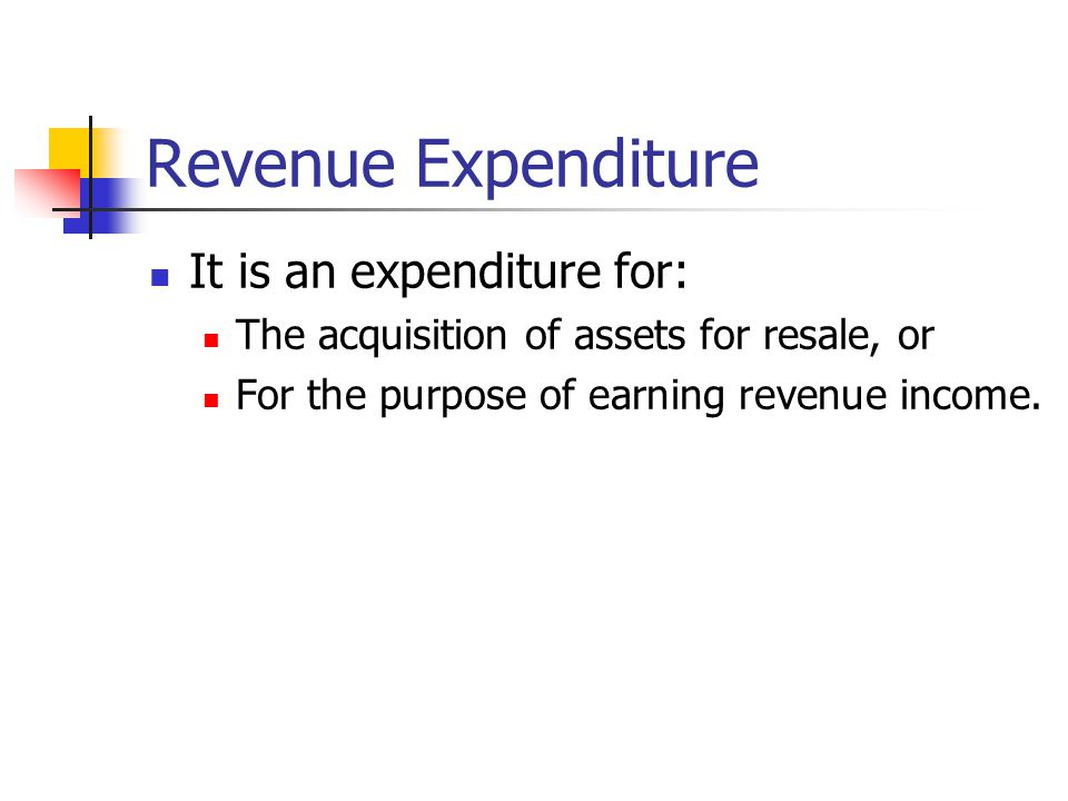 Revenue Expenditure It is an expenditure for: