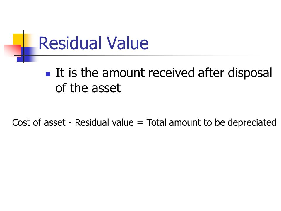 Residual Value It is the amount received after disposal of the asset