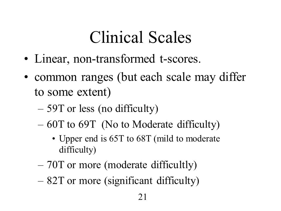 Clinical Scales Linear, non-transformed t-scores.