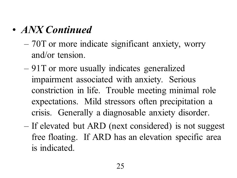 ANX Continued 70T or more indicate significant anxiety, worry and/or tension.