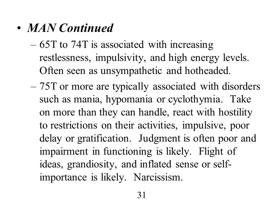 MAN Continued 65T to 74T is associated with increasing restlessness, impulsivity, and high energy levels. Often seen as unsympathetic and hotheaded.