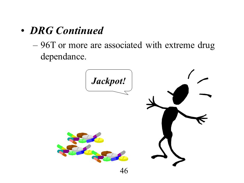 DRG Continued 96T or more are associated with extreme drug dependance.