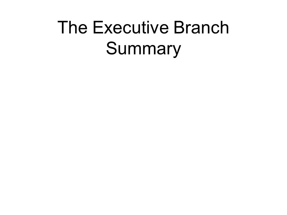 The Executive Branch Summary