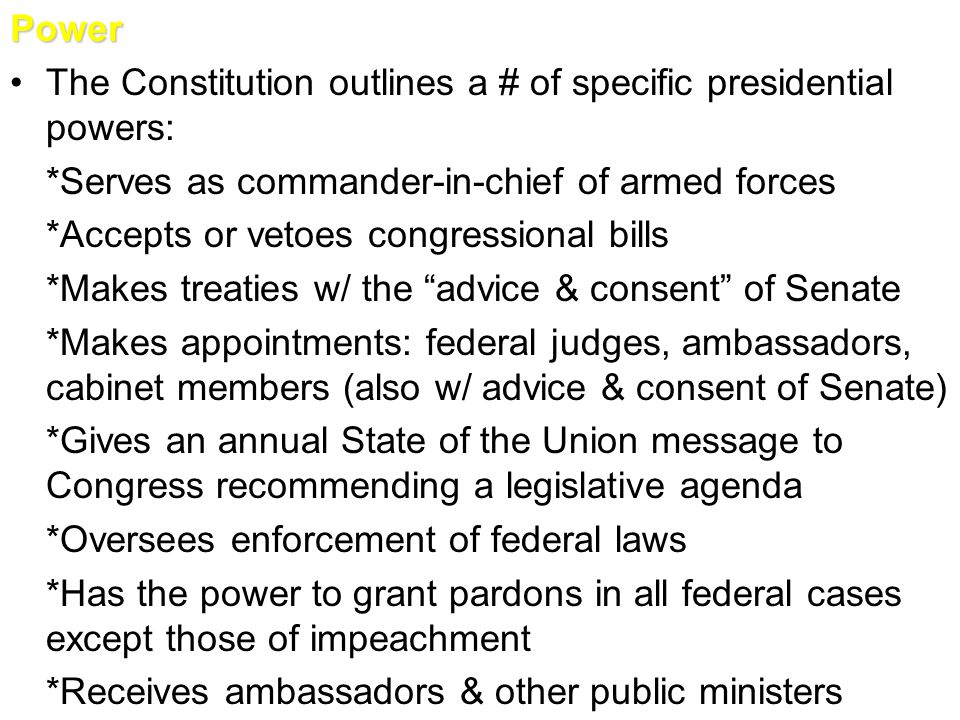 Power The Constitution outlines a # of specific presidential powers: *Serves as commander-in-chief of armed forces.