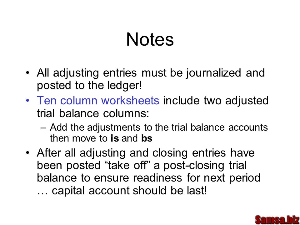 Notes All adjusting entries must be journalized and posted to the ledger! Ten column worksheets include two adjusted trial balance columns: