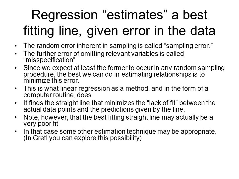 Regression estimates a best fitting line, given error in the data