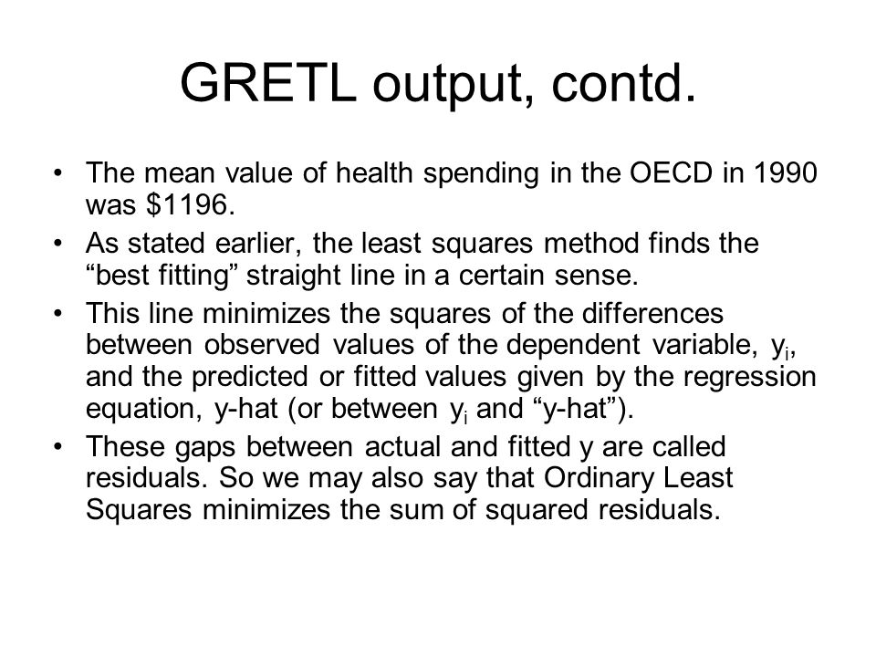 GRETL output, contd. The mean value of health spending in the OECD in 1990 was $1196.