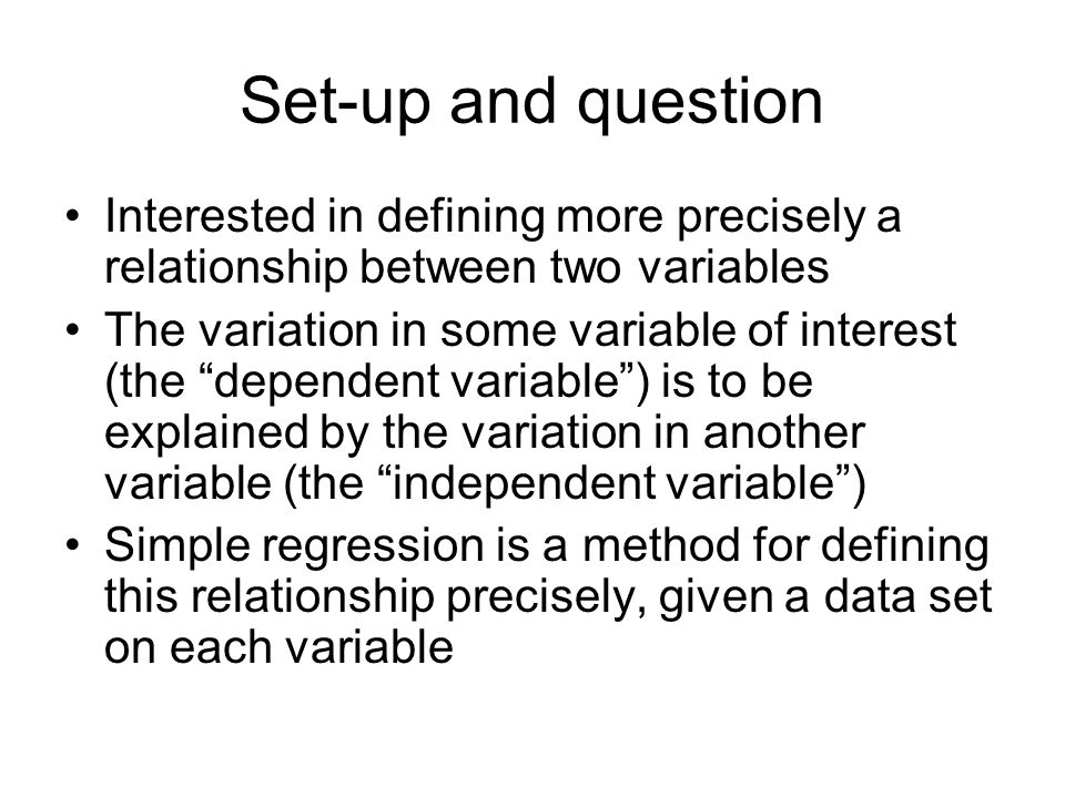 Set-up and question Interested in defining more precisely a relationship between two variables.