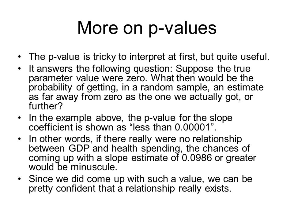 More on p-values The p-value is tricky to interpret at first, but quite useful.
