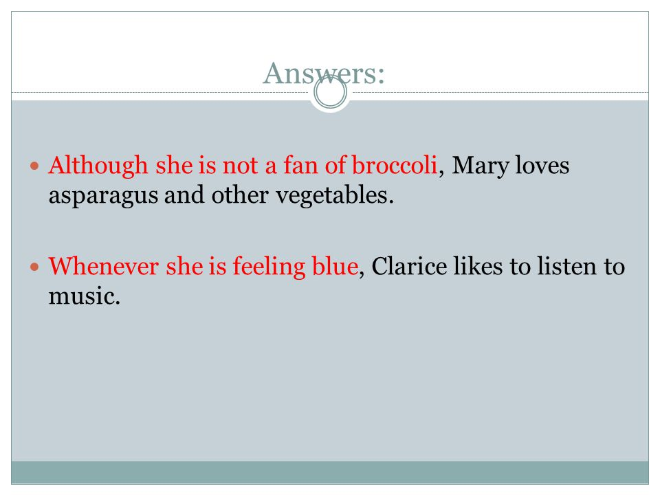 Answers: Although she is not a fan of broccoli, Mary loves asparagus and other vegetables.