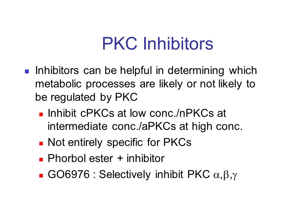 PKC Inhibitors Inhibitors can be helpful in determining which metabolic processes are likely or not likely to be regulated by PKC.