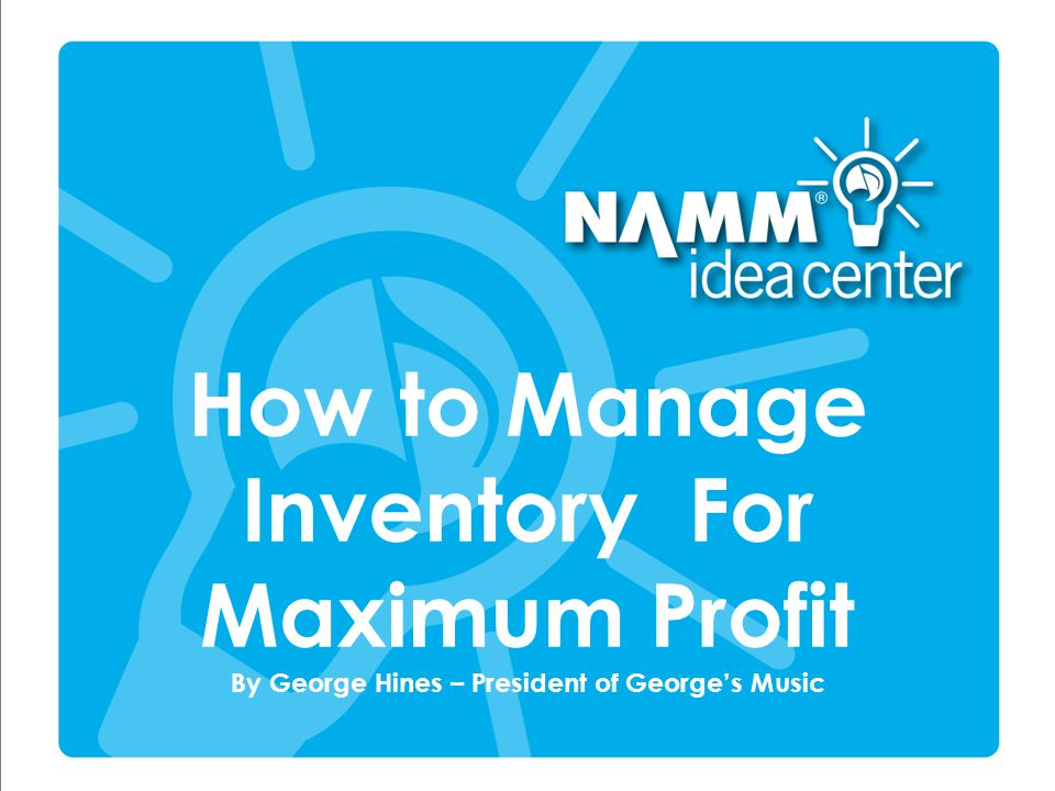 How to Manage Inventory For Maximum Profit By George Hines – President of George's Music