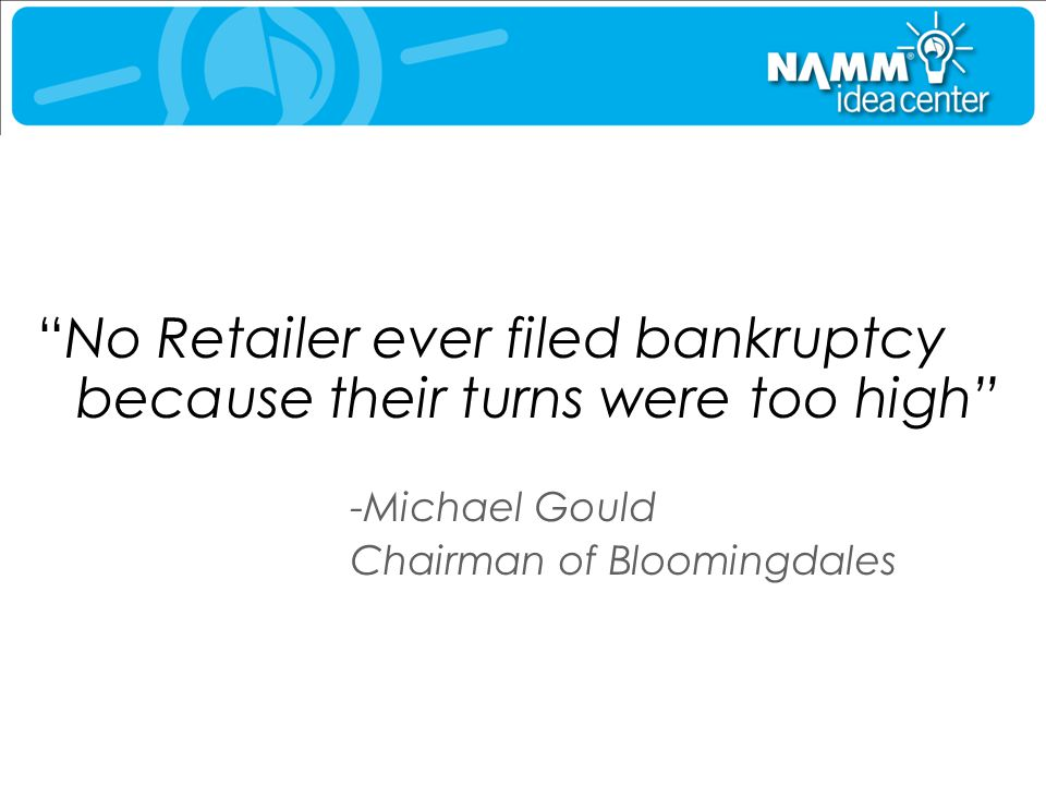 No Retailer ever filed bankruptcy because their turns were too high