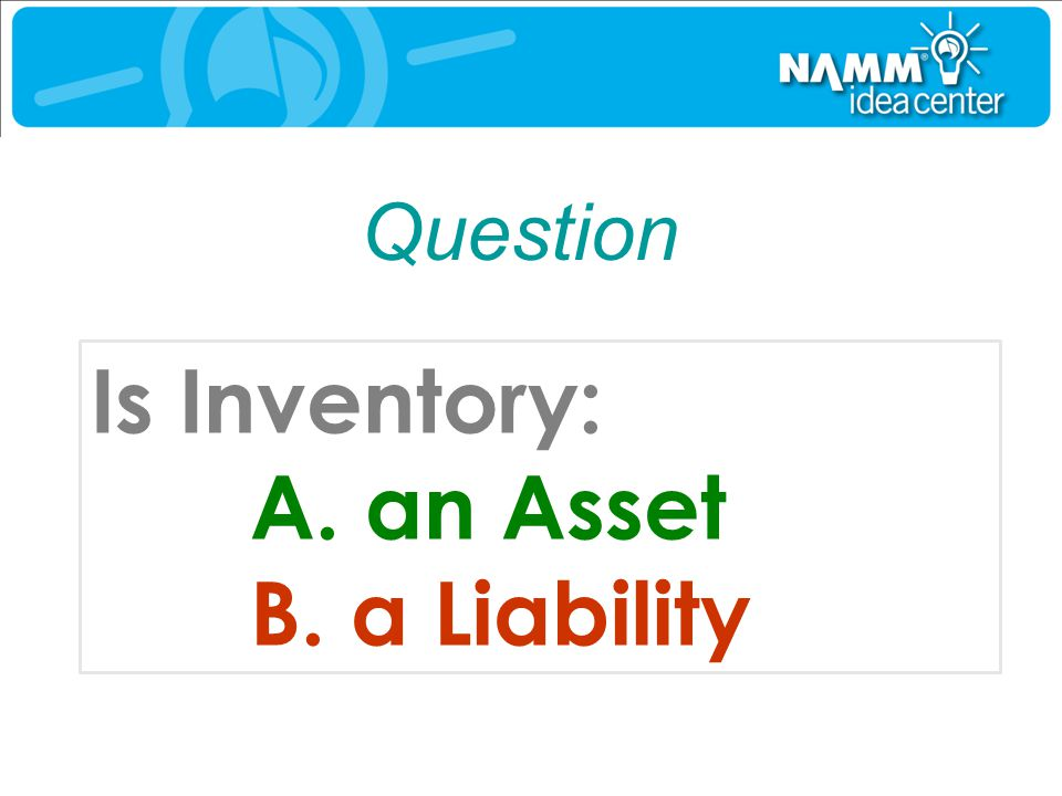 Is Inventory: an Asset a Liability Question