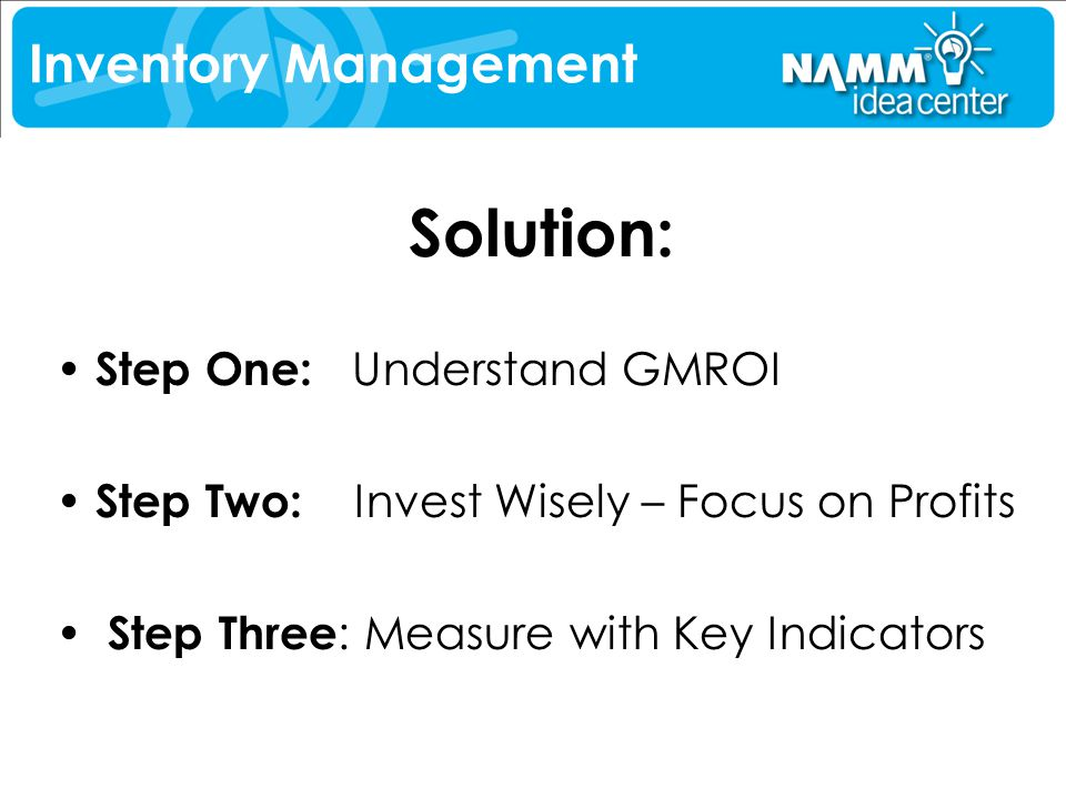 Solution: Inventory Management Step One: Understand GMROI